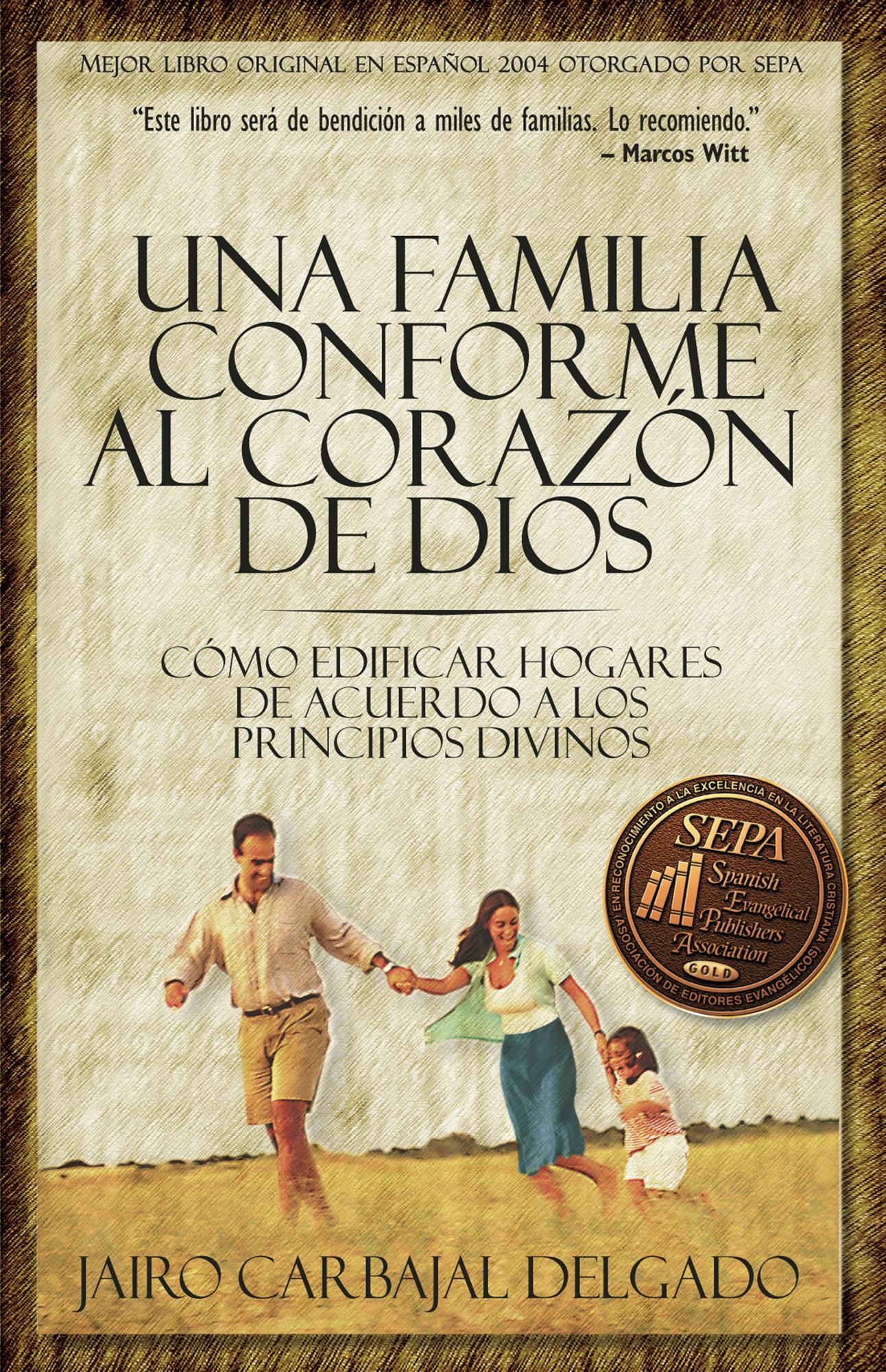 Una familia conforme al corazón de Dios. Cómo edificar hogares de ...