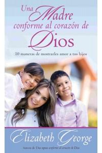 Una madre conforme al corazón de Dios -  - George, Elizabeth
