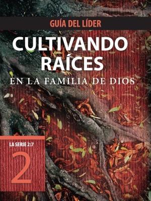La Serie 2:7: The 2:7 Series:  Cultivando raíces en la familia de Dios, Guía del líder
