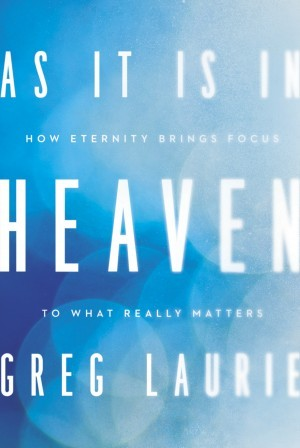 As It Is in Heaven. How Eternity Brings Focus to What Really Matters