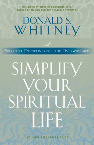 Simplify Your Spiritual Life. Spiritual Disciplines for the Overwhelmed