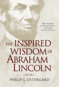 The Inspired Wisdom of Abraham Lincoln