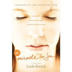 Miracle for Jen. A Tragic Accident, a Mothers Desperate Prayer, and Heavens Extraordinary Answer