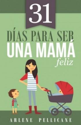 31 días para ser una mamá feliz