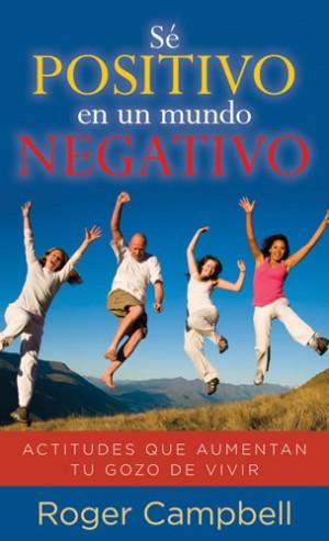 Sé positivo en un mundo negativo